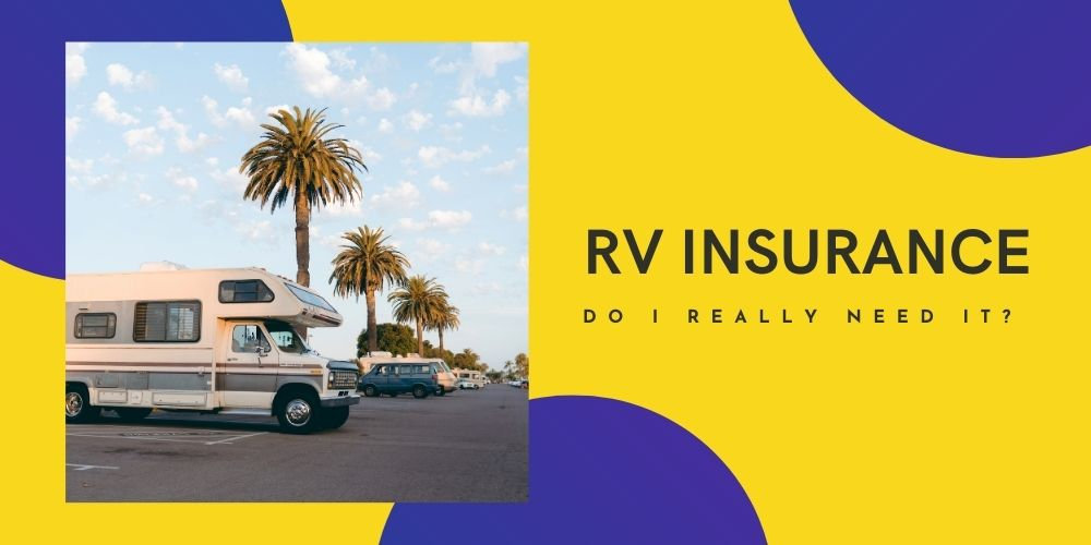 Do I Really Need The RV Insurance